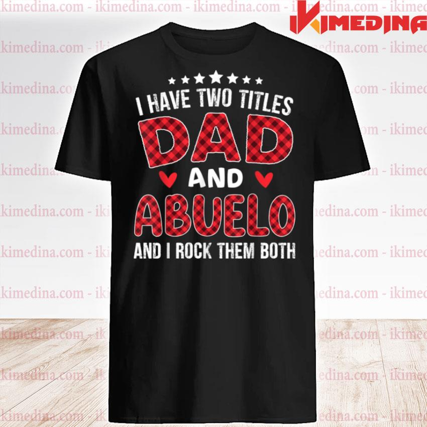 I have Two Titles Dad and Abuelo Red Plaid Father's day Shirt