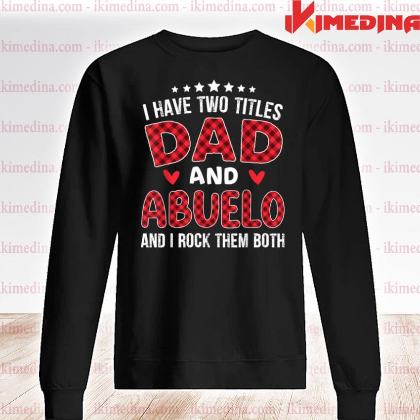 I have Two Titles Dad and Abuelo Red Plaid Father's day Shirt premium sweater