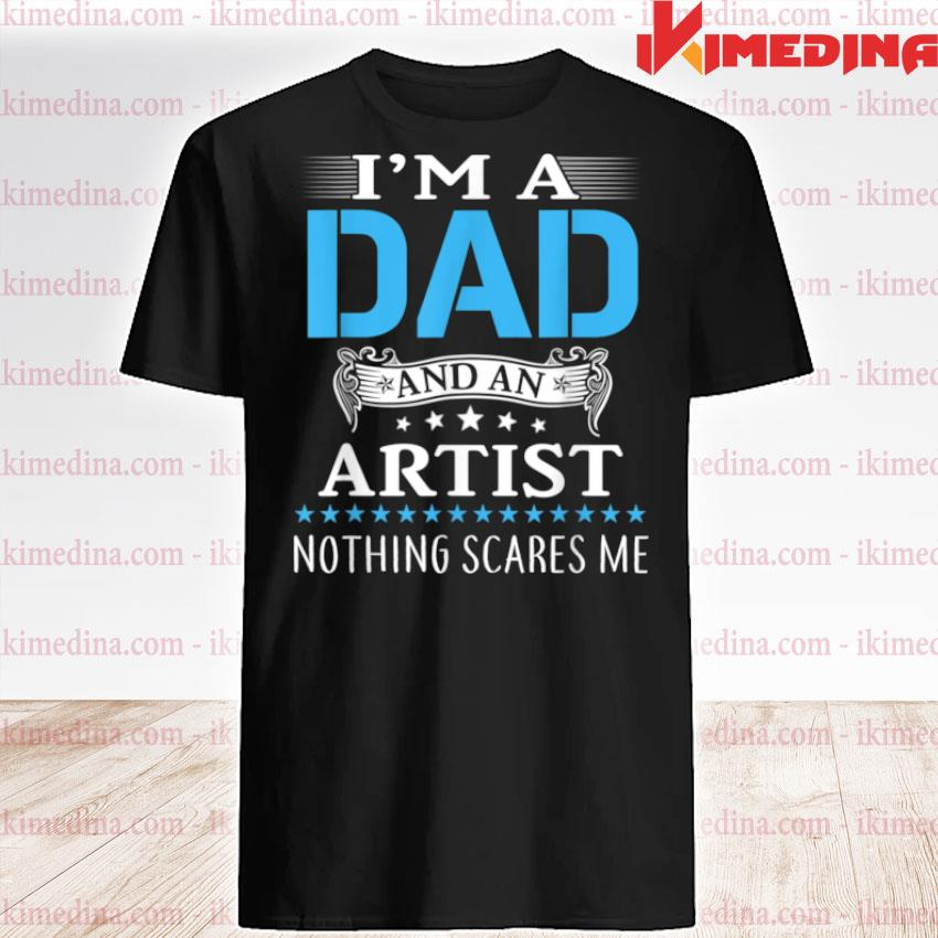 I'm A Dad And Artist Shirt