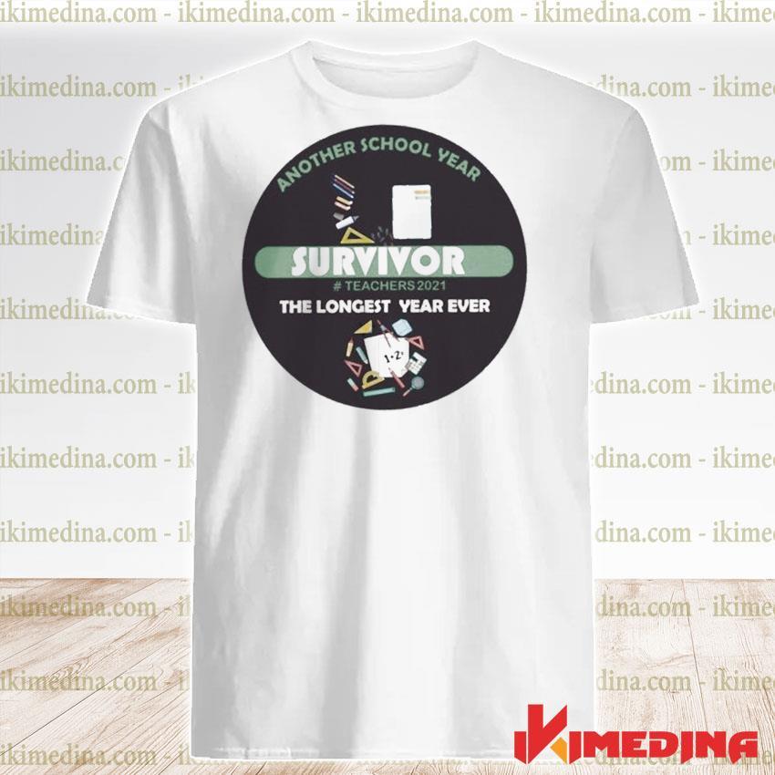 Senior 2021 - Another School Year Survivor Teachers 2021 The Longest Year Ever Shirt