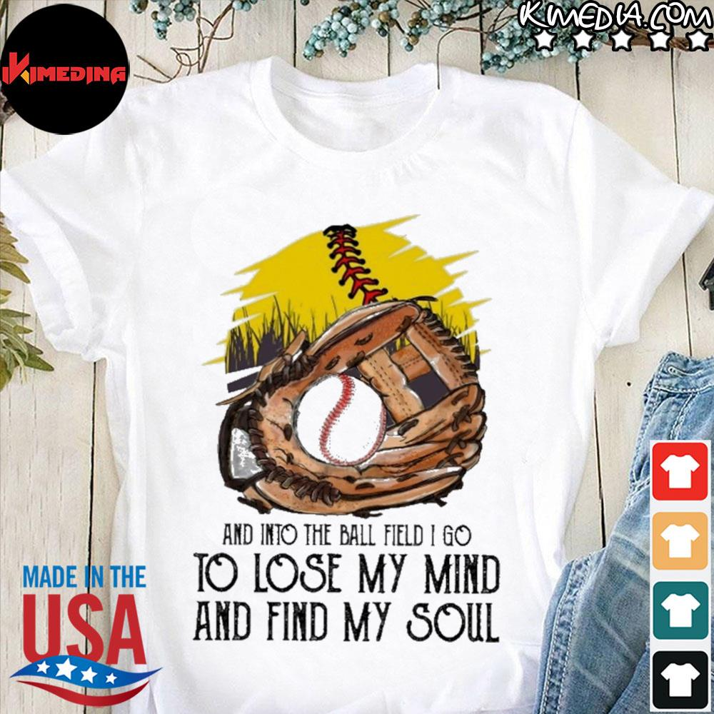 Baseball and into the ball field I go to lose my mind and find my soul shirt