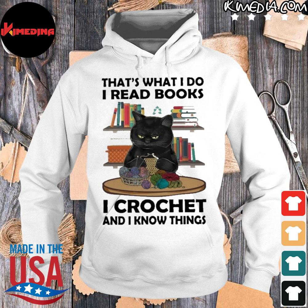 Black cat that's what I do I read books I crochet and I know things s hoodie-white