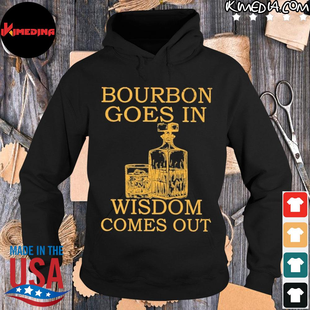 Bourbon goes in wisdom comes out s hoodie-black