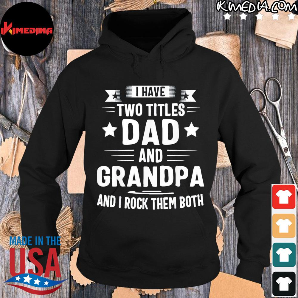 I have two titles dad and grandpa us 2021 s hoodie-black