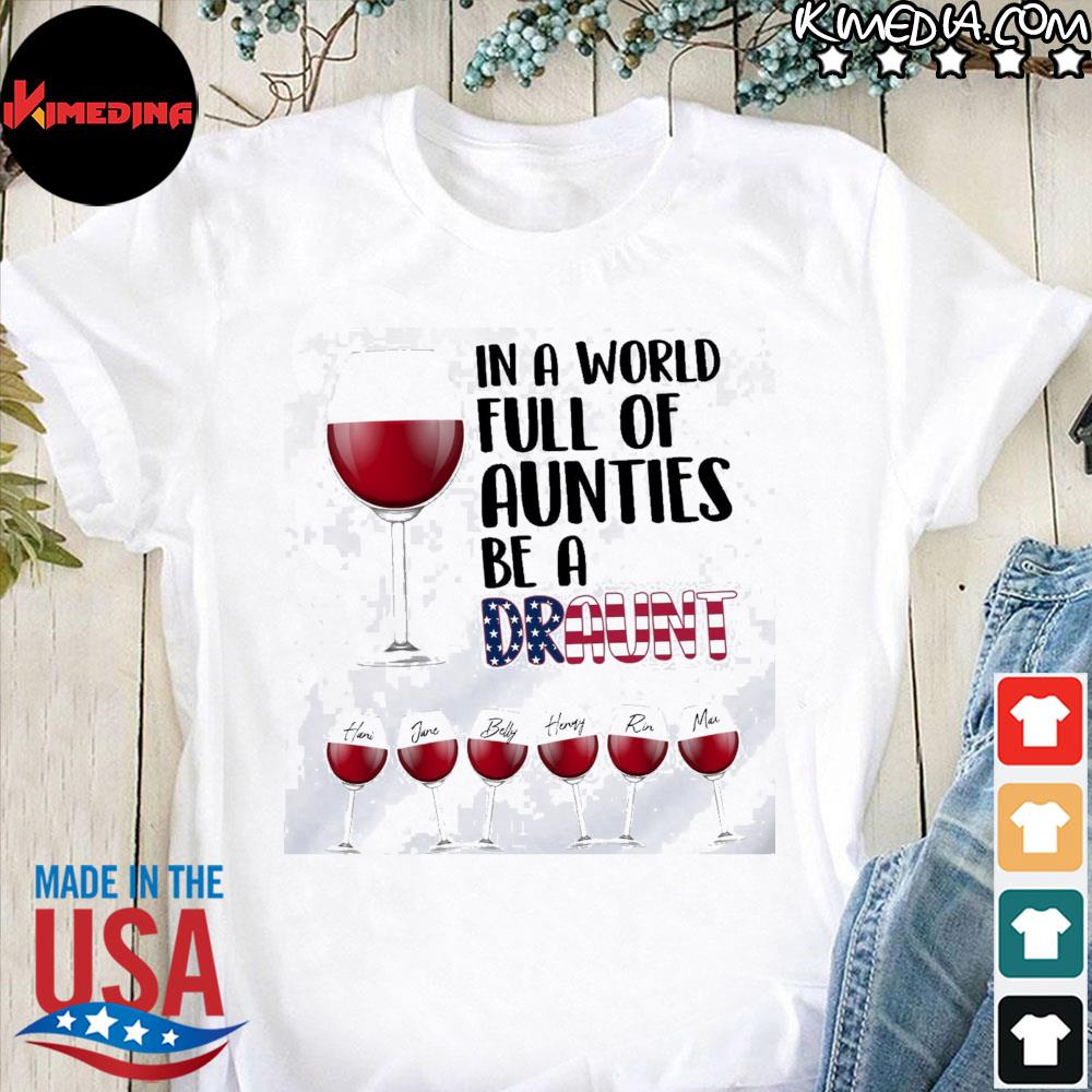 In a world full of aunties be a draunt american flag wine shirt