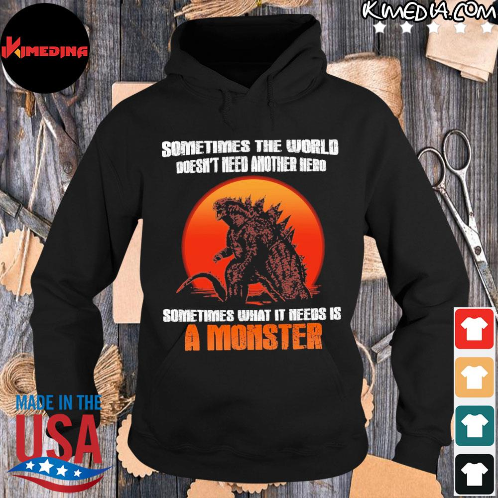 Official godzilla sometimes the world doesn't need another hero sometimes what it needs is a monster s hoodie-black