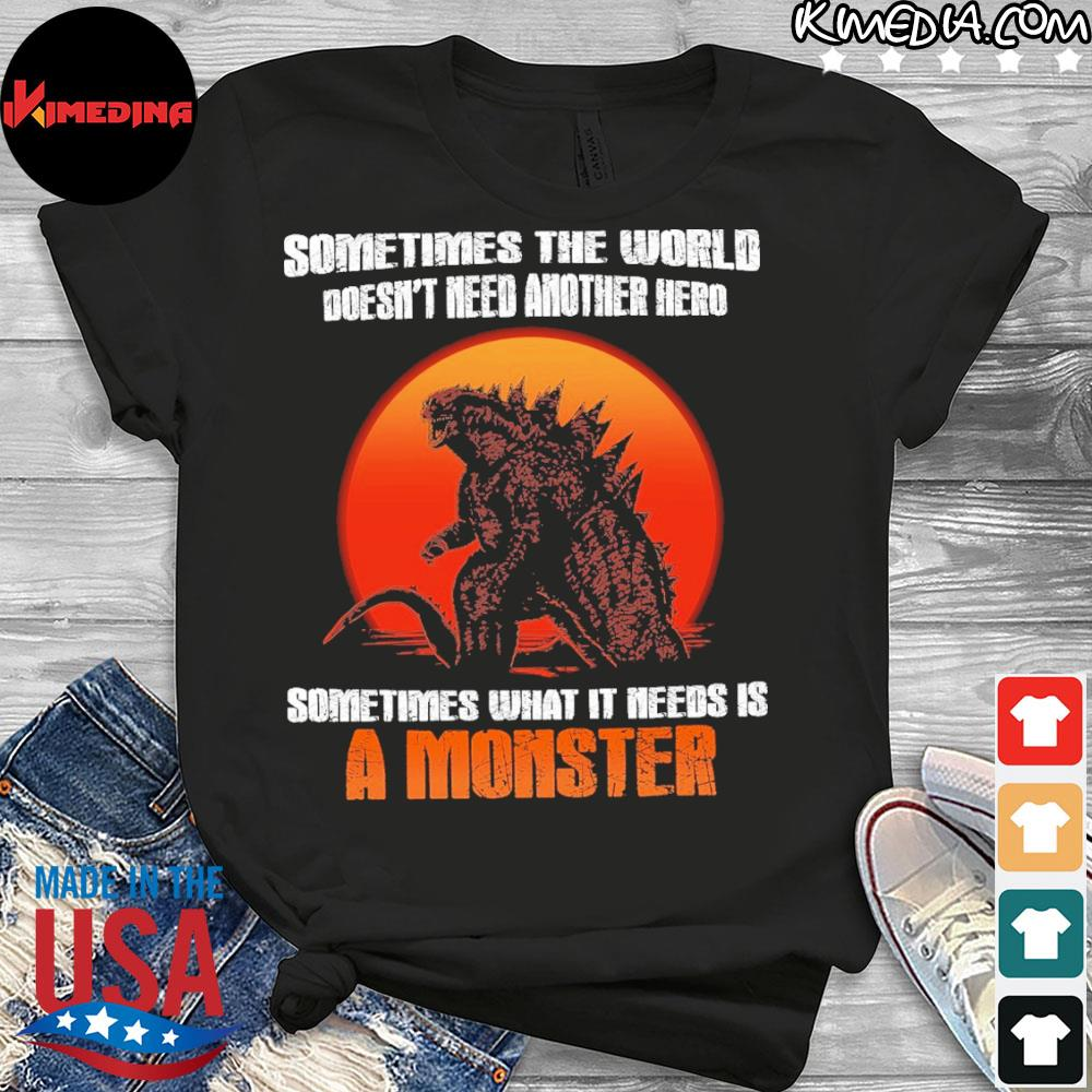 Official godzilla sometimes the world doesn't need another hero sometimes what it needs is a monster shirt