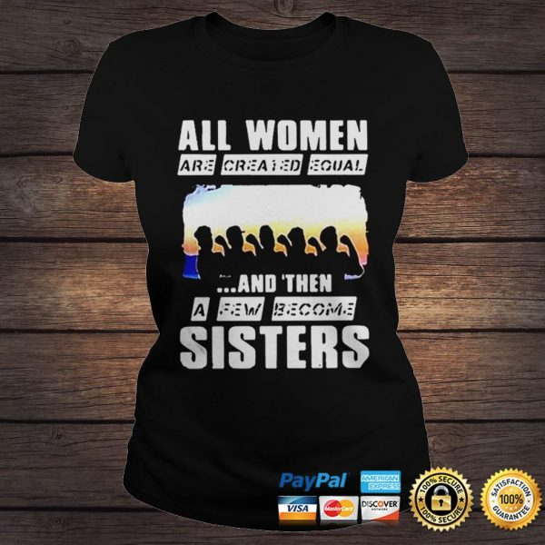 All women are created equal and then a few become sisters shirts Classic Ladies Tee
