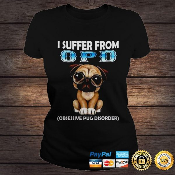 Pug dog I suffer from OPD shirt Classic Ladies Tee