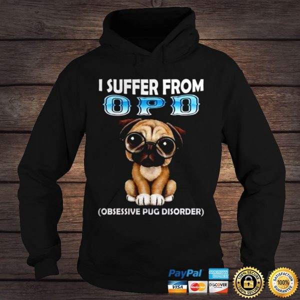 Pug dog I suffer from OPD shirt Hoodie