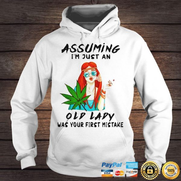 Weed girl assuming Im just an old lady was your first mistake shirt Hoodie