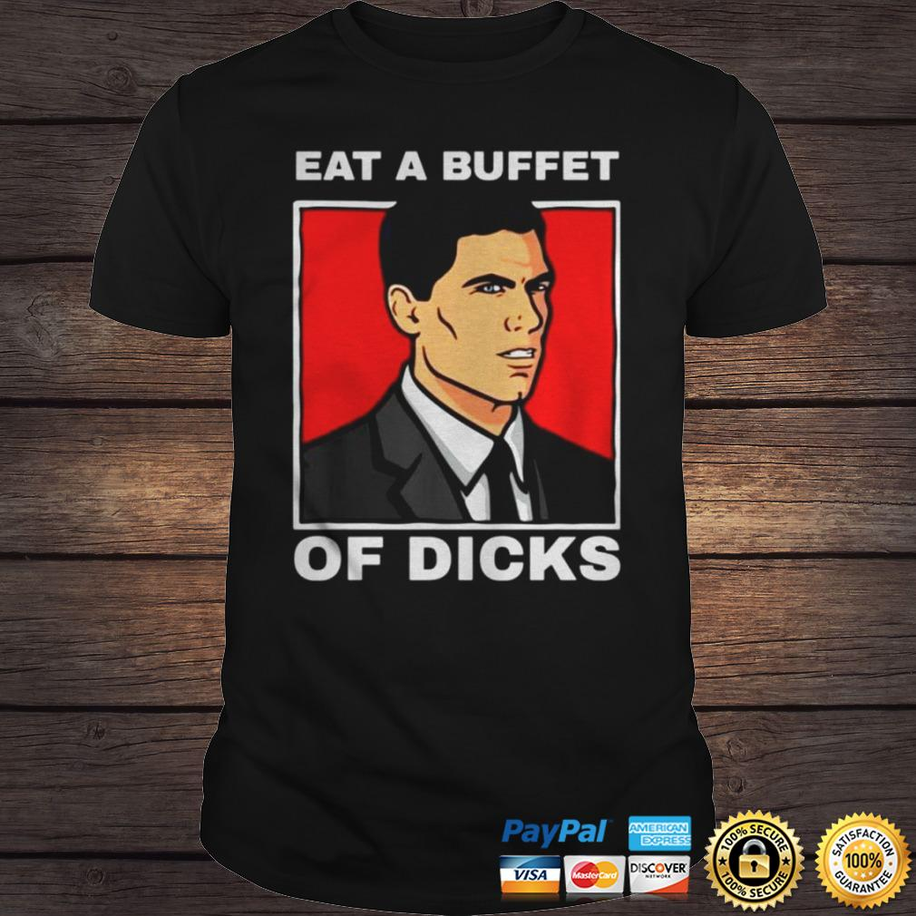 Archer eat a buffet of dicks shirt Shirt