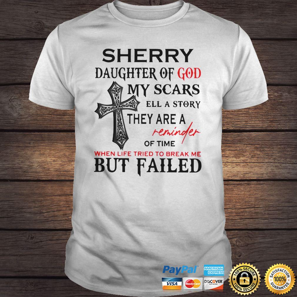 Sherry Daughter Of God My Scars Tell A Story They Are A Reminder Of Time When Life Tried To Break M Shirt