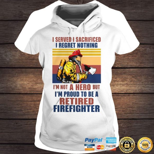 I Served I Sacrificed I Regret Nothing Im Not Hero Retired Firefighter TShirt Ladies V-Neck