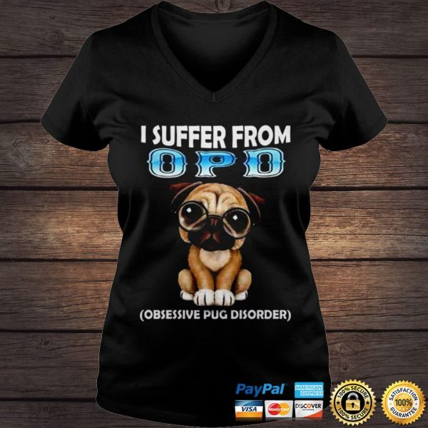 Pug dog I suffer from OPD shirt Ladies V-Neck