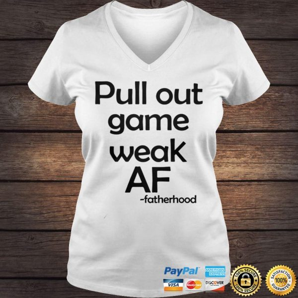 Pull out game weak af fatherhood shirt Ladies V-Neck