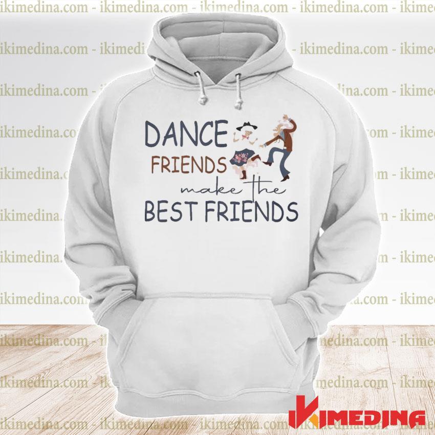 Funny Dance Friends make the Best Friends s premium hoodie