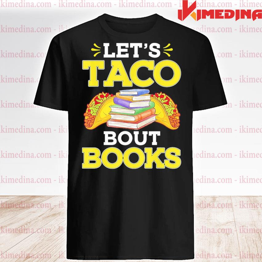 Let's Taco bout Books shirt