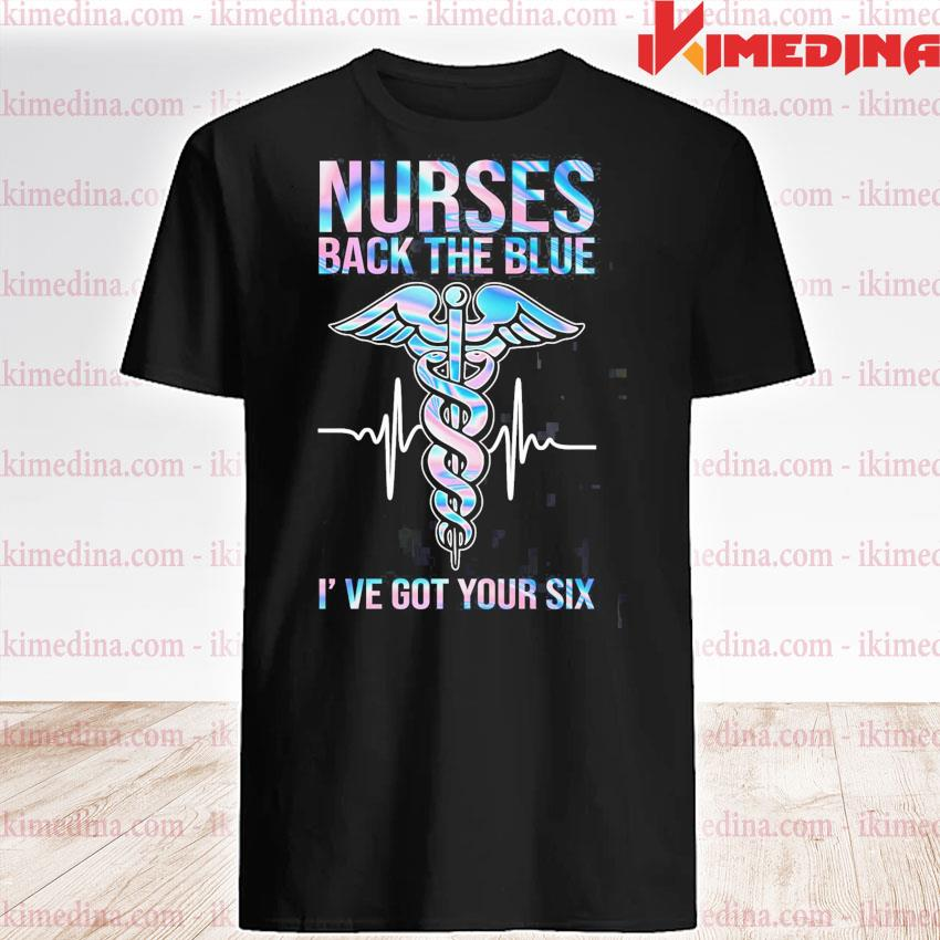 Nurse back the blue I've got your six 2020 shirt