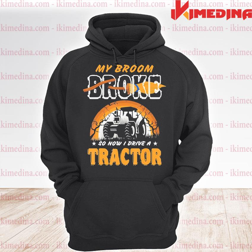 Official My Broom Broke so now I drive a Tractor Halloween s premium hoodie