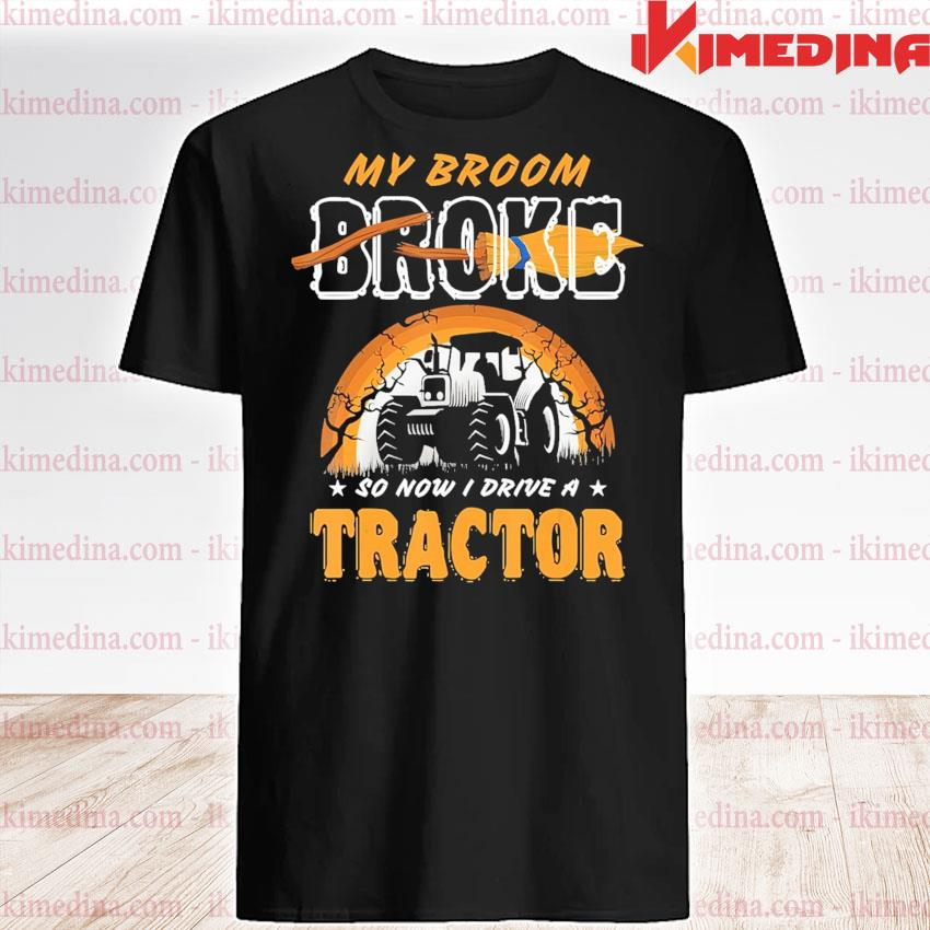 Official My Broom Broke so now I drive a Tractor Halloween shirt