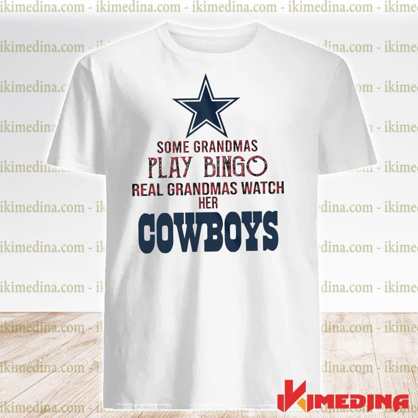 Some grandmas play bingo real grandmas watch her Cowboys shirt