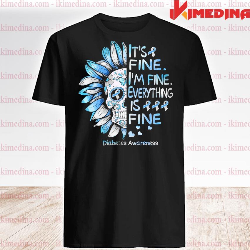 Sugar Skull It's fine I'm fine everything Is fine Diabetes Awareness shirt