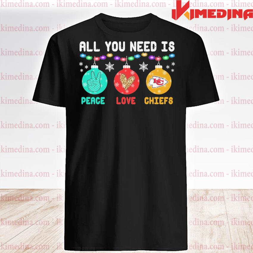All you need Is peace love Chiefs shirt