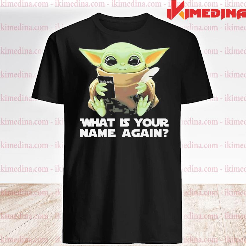 Baby Yoda what Is your name again shirt