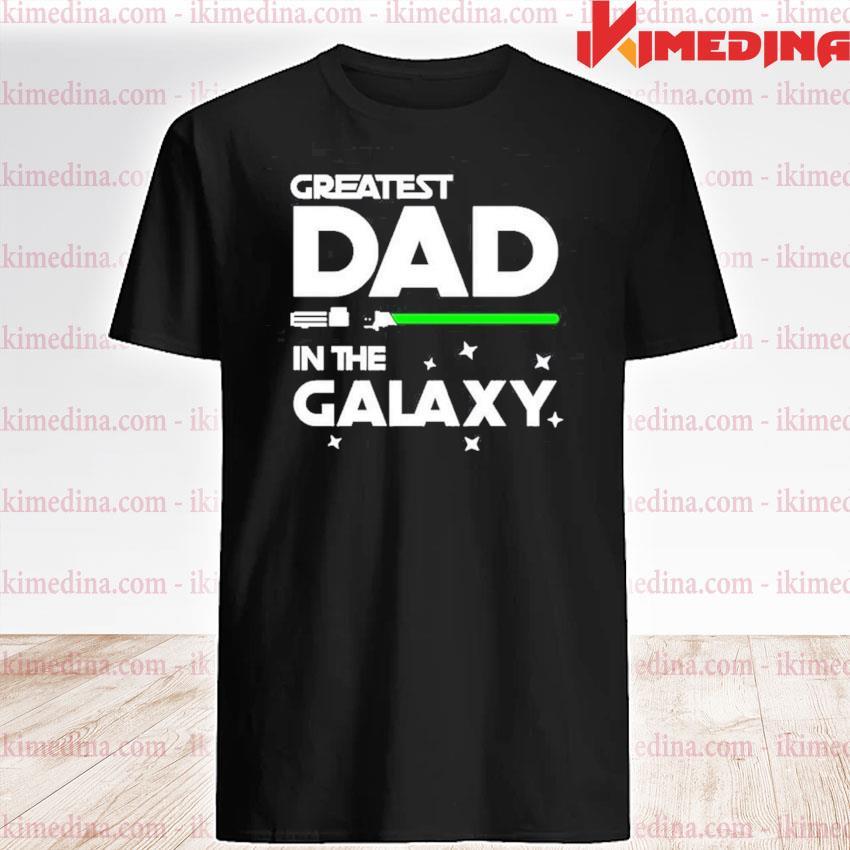 Greatest dad In the Galaxy shirt