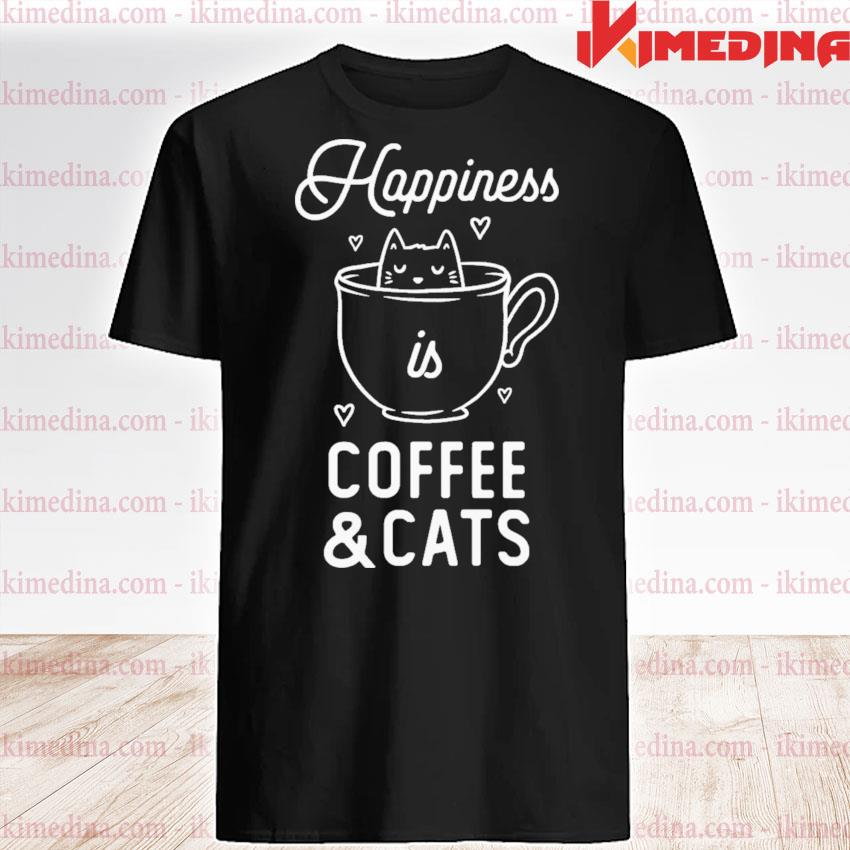 Happiness is coffee and cats funny cute gift shirt