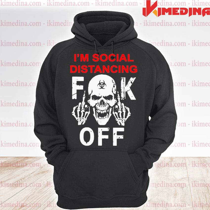 I'm social distancing fuck off coronavirus s premium hoodie