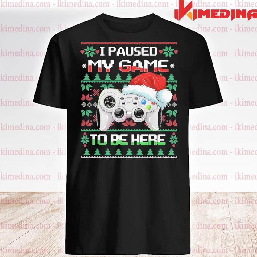 I paused my game to be here christmas ugly sweater gamer shirt