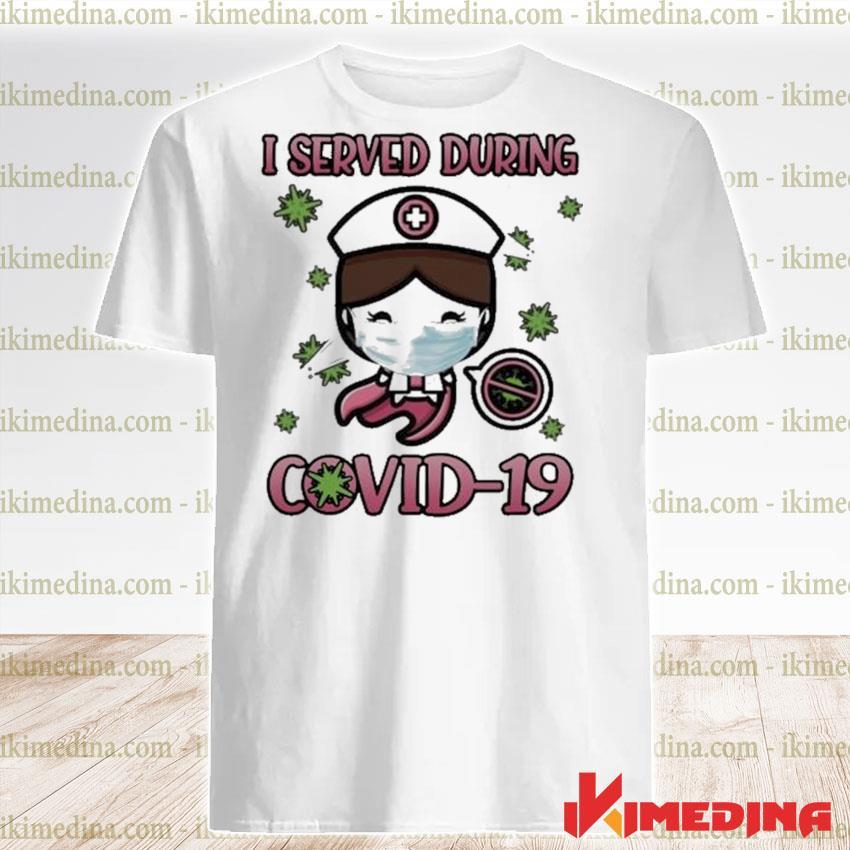I served during covid 19 cute nurse shirt