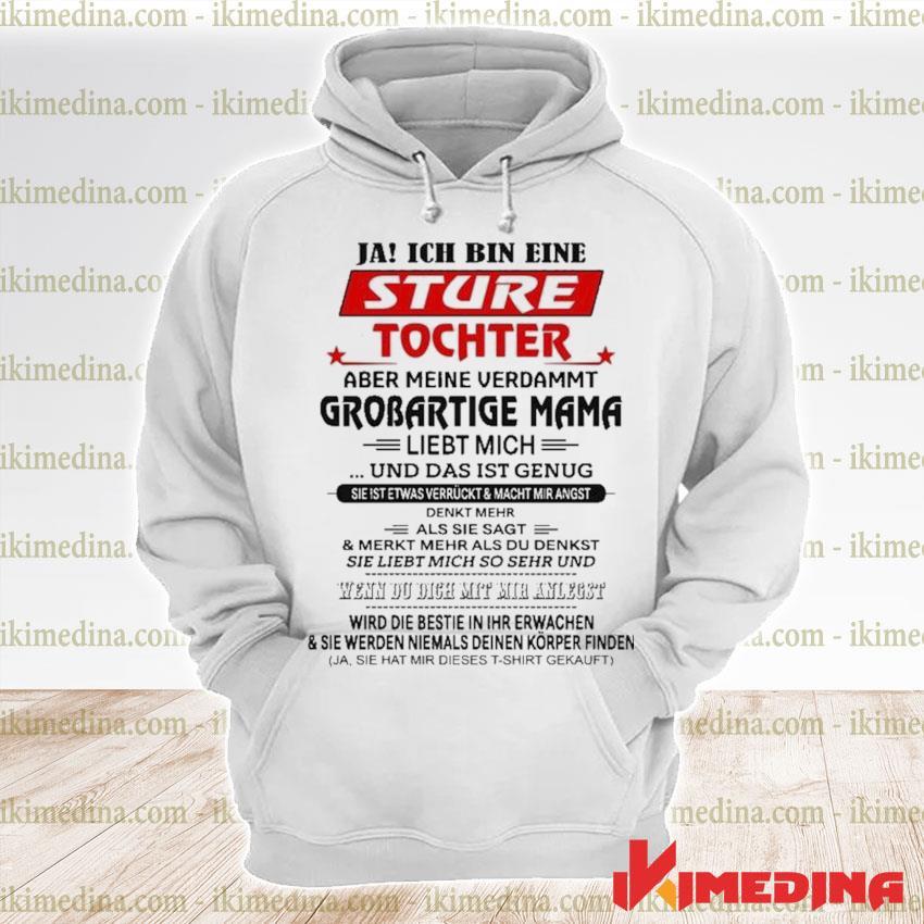 Ja ich bin eine sture tochter aber meine verdammt grobartige mama liebt mich und das ist genug s premium hoodie