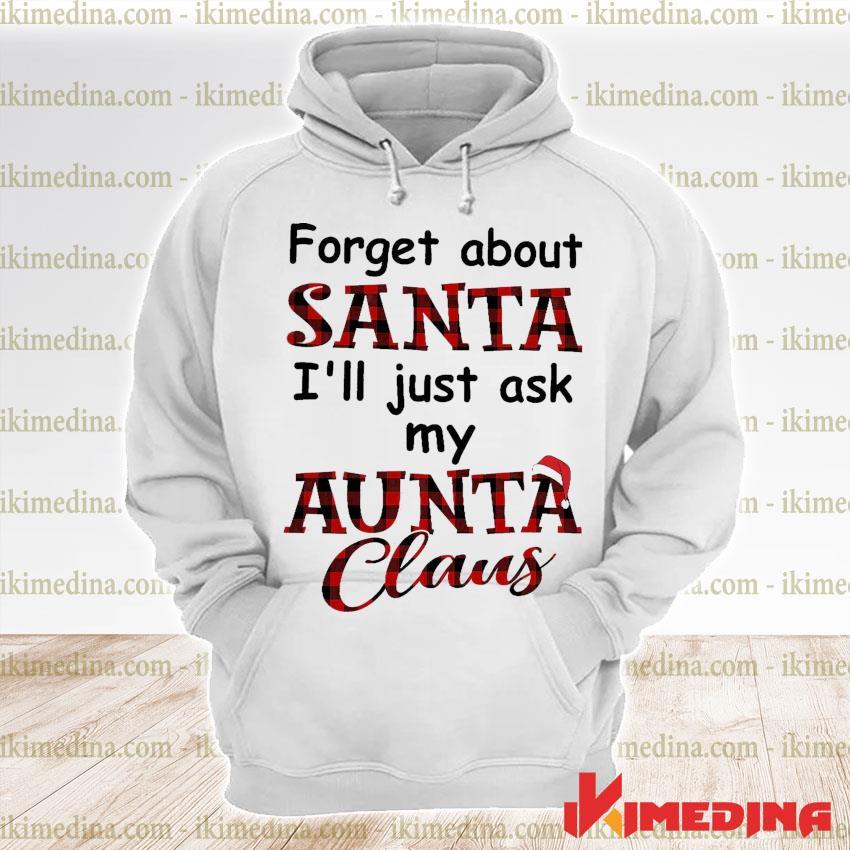 Plai Forget about Santa I'll just ask my Santa Claus s premium hoodie