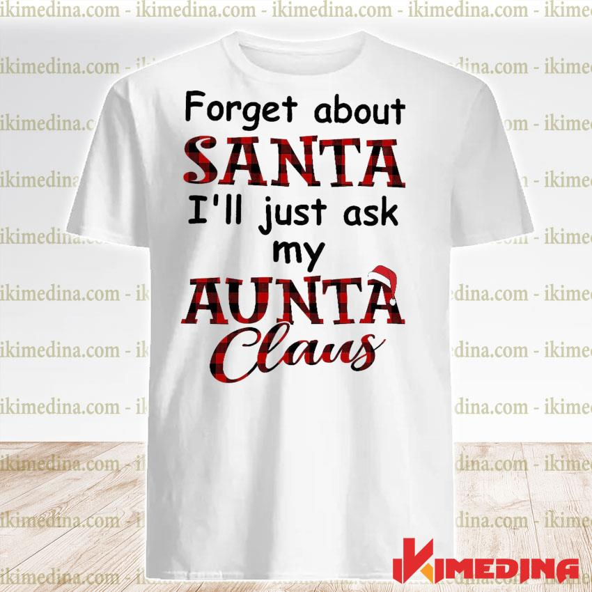 Plai Forget about Santa I'll just ask my Santa Claus shirt