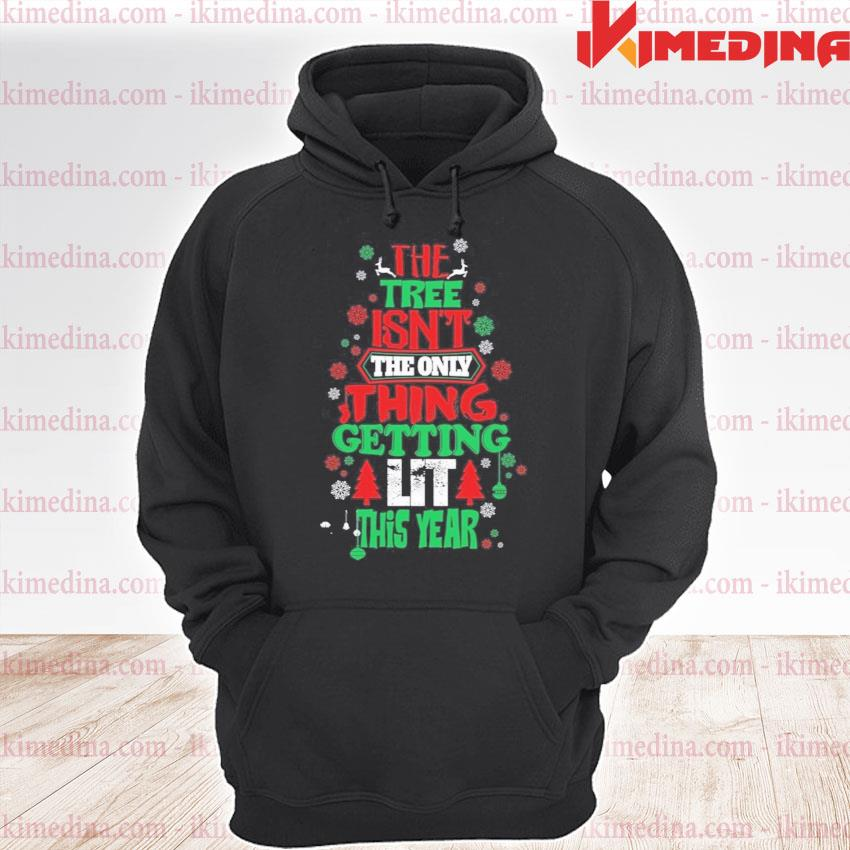 The Tree Isn't the only thing getting lit this year merry Christmas s premium hoodie