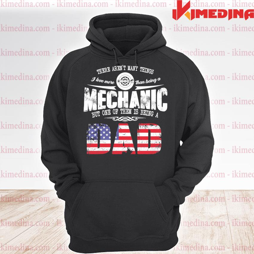 There aren't many things Mechanic but one them Is being a Dad s premium hoodie