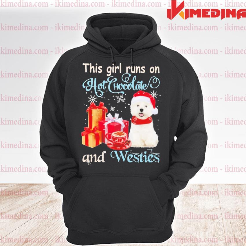 This girl runs on hot Chocolate and Westies Christmas s premium hoodie