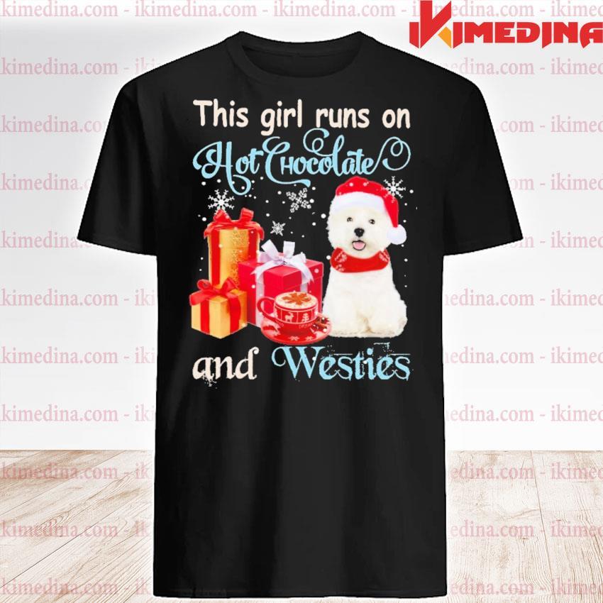 This girl runs on hot Chocolate and Westies Christmas shirt