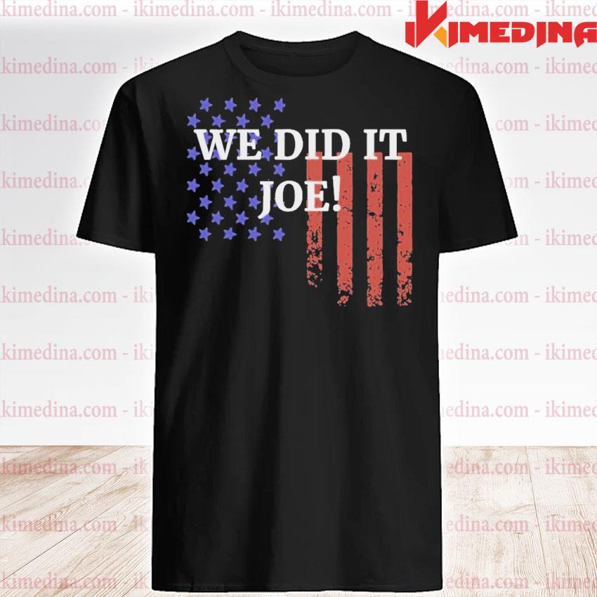 We did it joe american flag election shirt