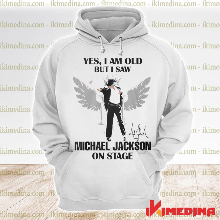 Yes I am old but I saw Michael Jackson on stage s premium hoodie