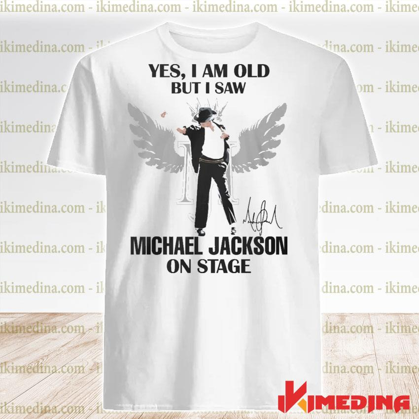 Yes I am old but I saw Michael Jackson on stage shirt