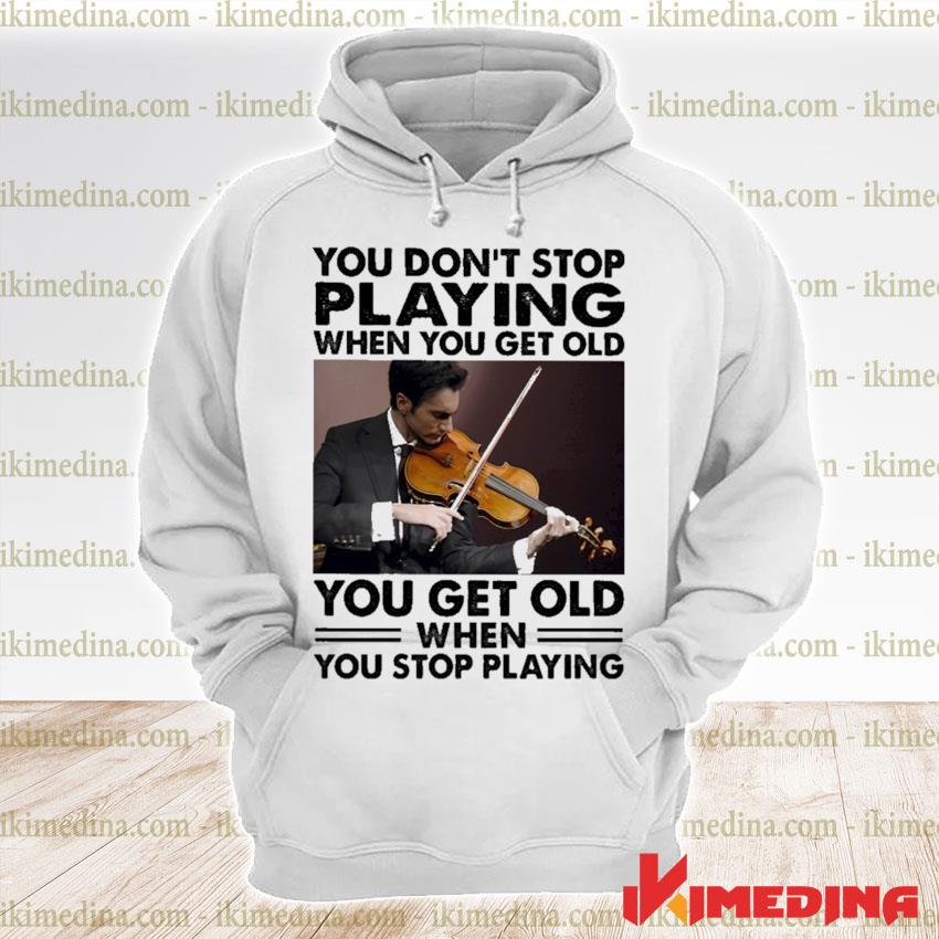 You don't stop playing when you get older you get old when you stop playing s premium hoodie