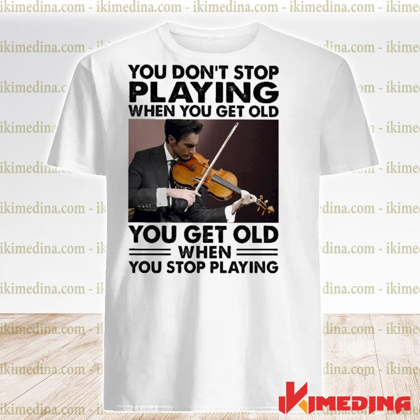 You don't stop playing when you get older you get old when you stop playing shirt