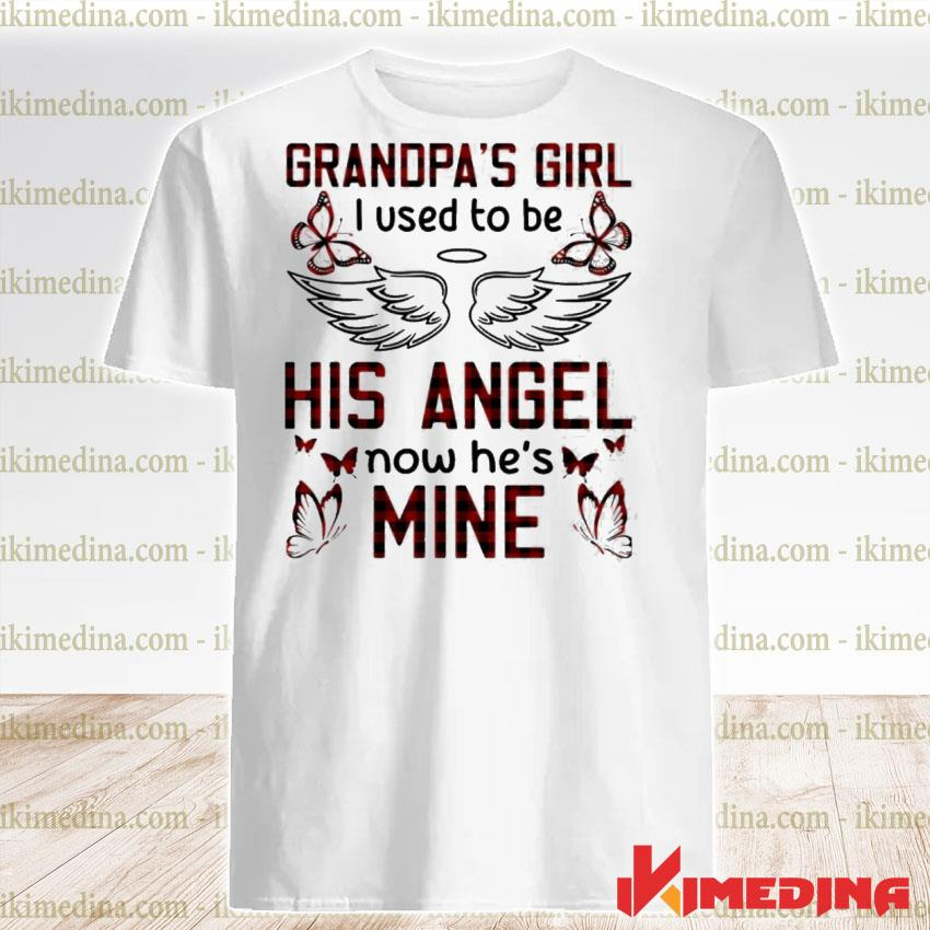 Official grandpa's girl i used to be his angel now he's mine shirt