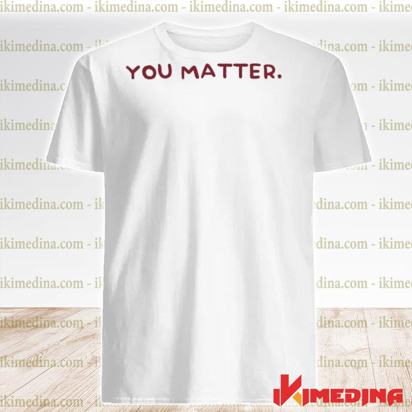 Official you matter pink and burgundy shirt