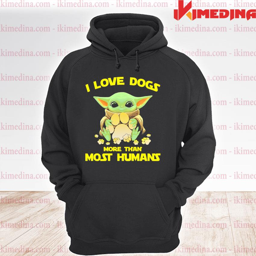 Official baby yoda hug paw dog i love dogs more than most humans 2021 s premium hoodie