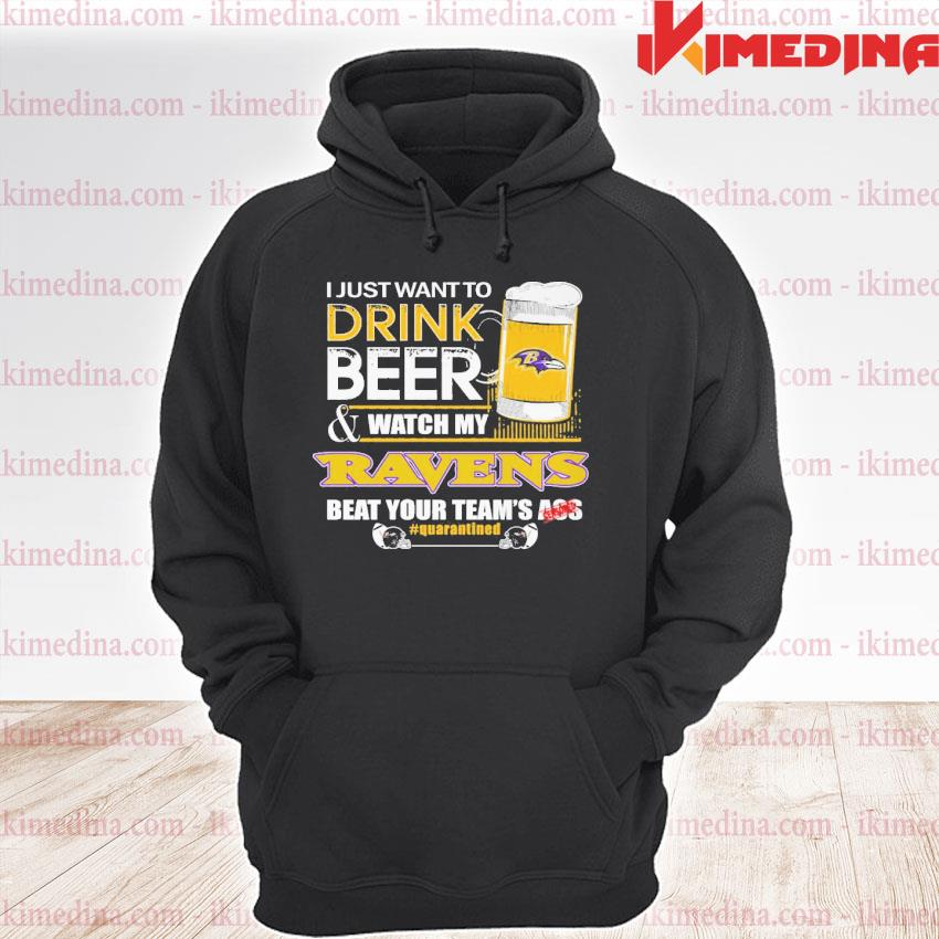 Official baltimore ravens i just want to drink beer and watch my ravens beat your team's ass s premium hoodie